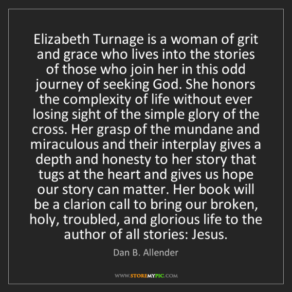Dan B. Allender: Elizabeth Turnage is a woman of grit and grace who lives...