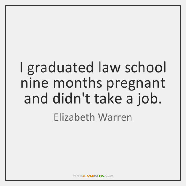 I graduated law school nine months pregnant and didn't take a job.