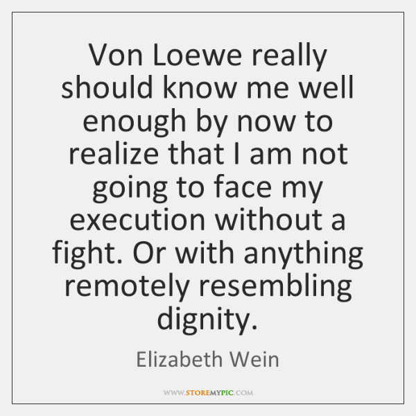 Von Loewe really should know me well enough by now to realize ...