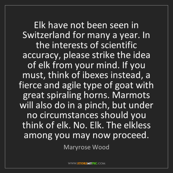 Maryrose Wood: Elk have not been seen in Switzerland for many a year....