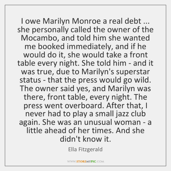 I owe Marilyn Monroe a real debt ... she personally called the owner ...
