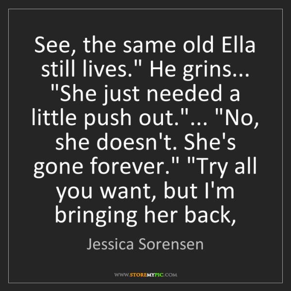 "Jessica Sorensen: See, the same old Ella still lives."" He grins... ""She..."