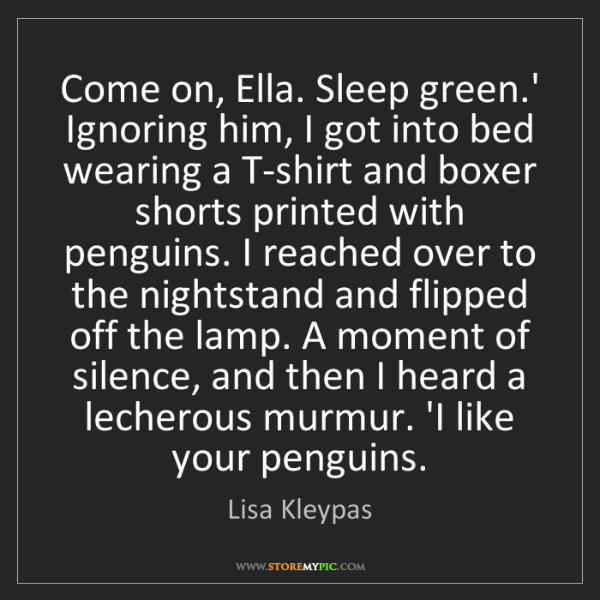 Lisa Kleypas: Come on, Ella. Sleep green.' Ignoring him, I got into...