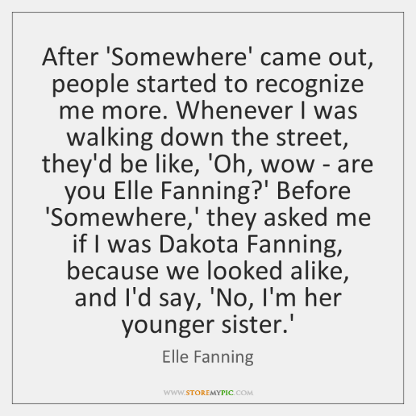 After 'Somewhere' came out, people started to recognize me more. Whenever I ...