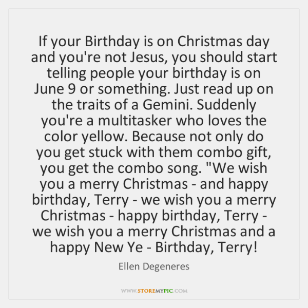 If your Birthday is on Christmas day and you're not Jesus, you ...