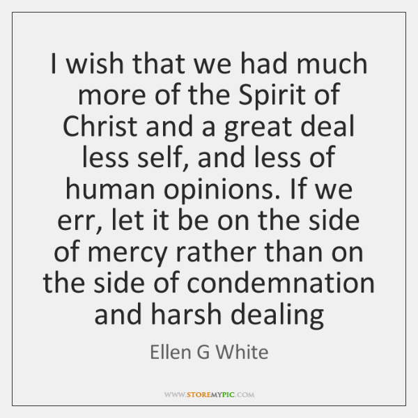 I wish that we had much more of the Spirit of Christ ...