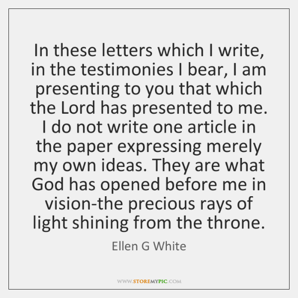 In these letters which I write, in the testimonies I bear, I ...
