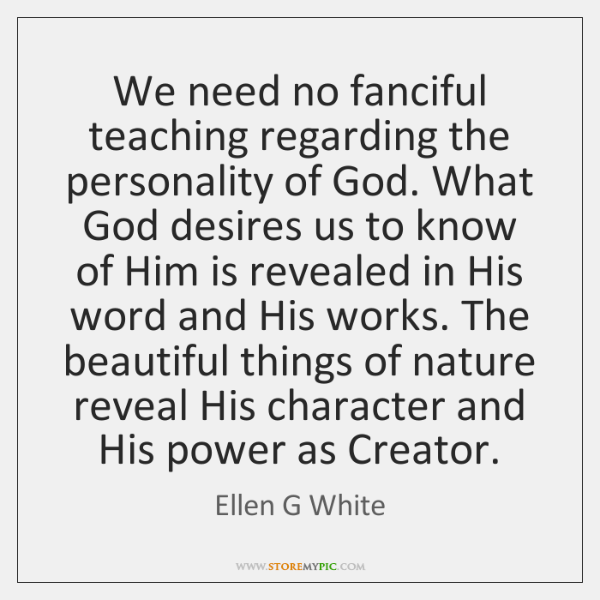 We need no fanciful teaching regarding the personality of God. What God ...