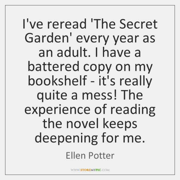 I've reread 'The Secret Garden' every year as an adult. I have ...