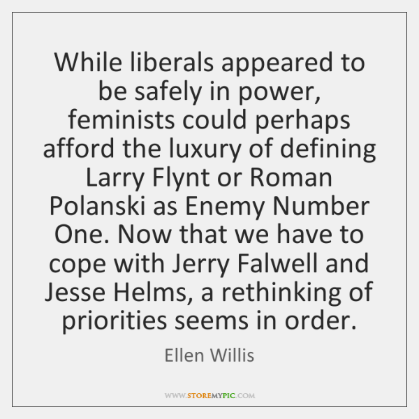 While liberals appeared to be safely in power, feminists could perhaps afford ...