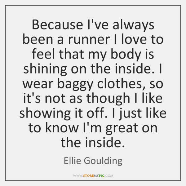 Because I've always been a runner I love to feel that my ...