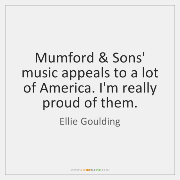 Mumford & Sons' music appeals to a lot of America. I'm really proud ...