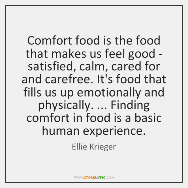Comfort food is the food that makes us feel good - satisfied, ...