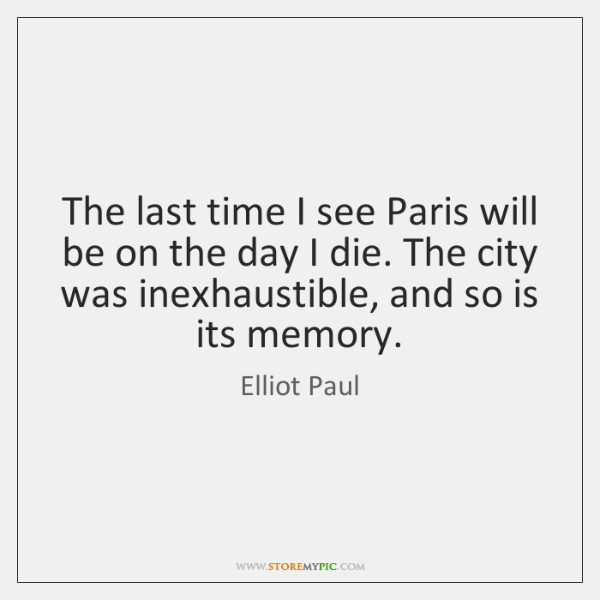 The last time I see Paris will be on the day I ...