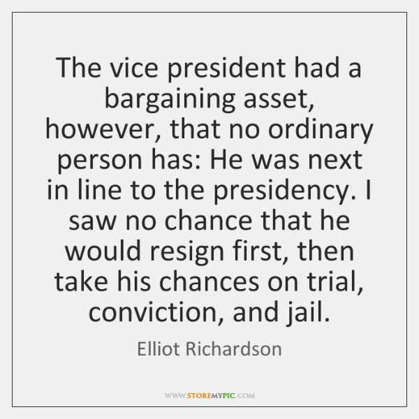 The vice president had a bargaining asset, however, that no ordinary person ...