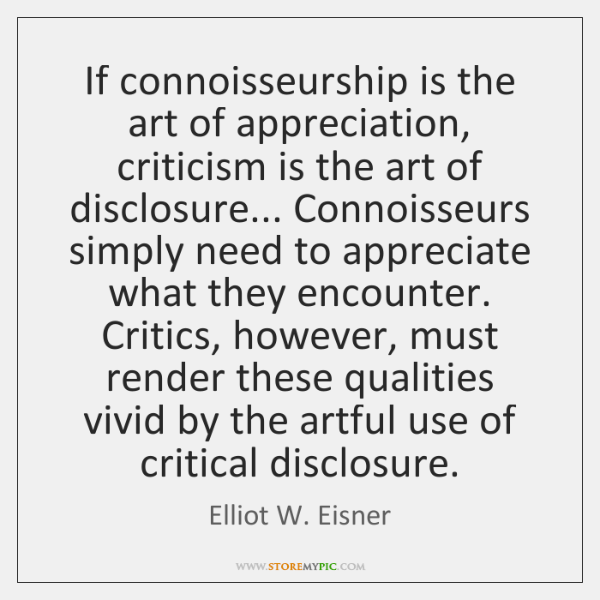 If connoisseurship is the art of appreciation, criticism is the art of ...