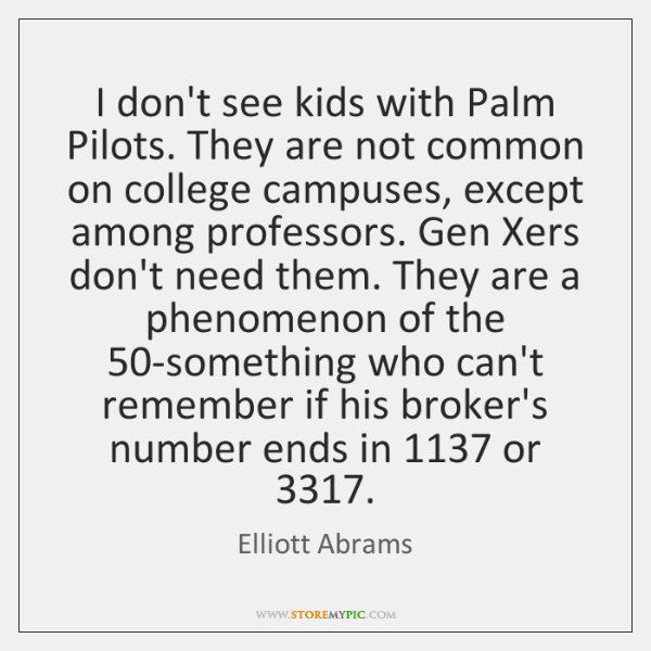I don't see kids with Palm Pilots. They are not common on ...