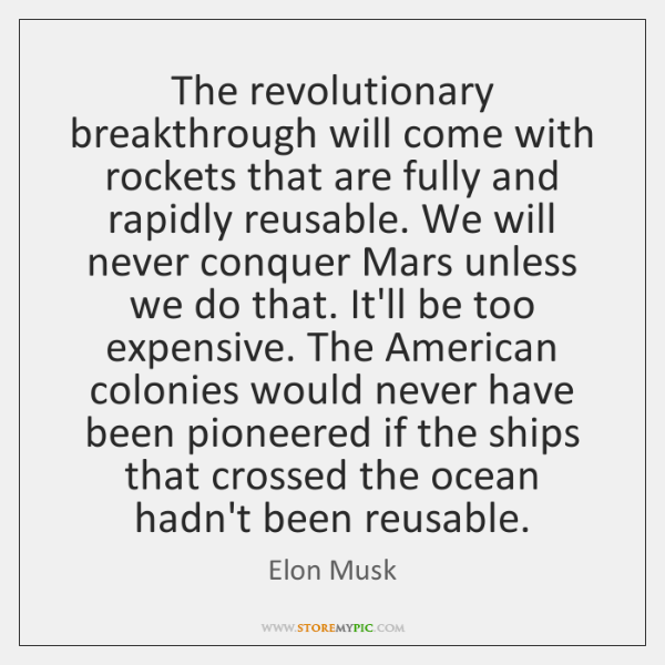 The revolutionary breakthrough will come with rockets that are fully and rapidly ...
