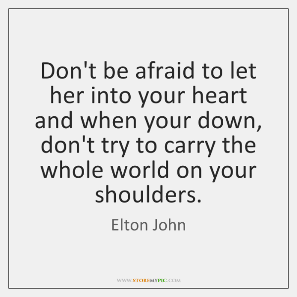 Don't be afraid to let her into your heart and when your ...