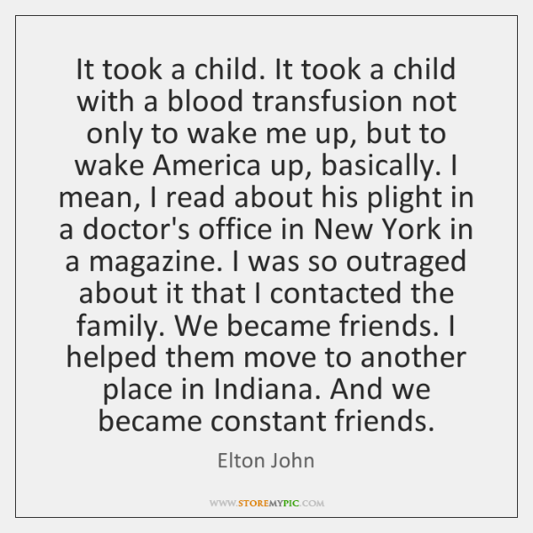 It took a child. It took a child with a blood transfusion ...