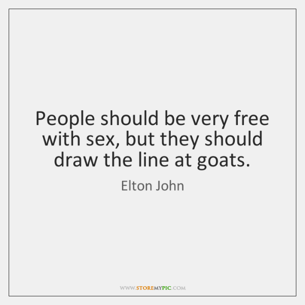 People should be very free with sex, but they should draw the ...