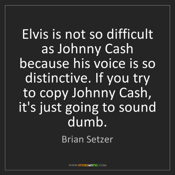 Brian Setzer: Elvis is not so difficult as Johnny Cash because his...