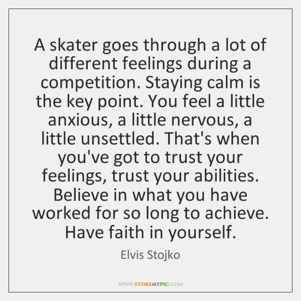 A skater goes through a lot of different feelings during a competition. ...