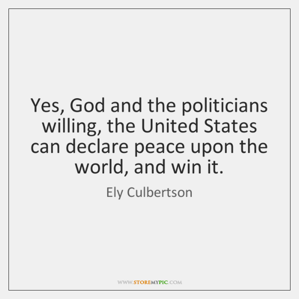 Yes, God and the politicians willing, the United States can declare peace ...