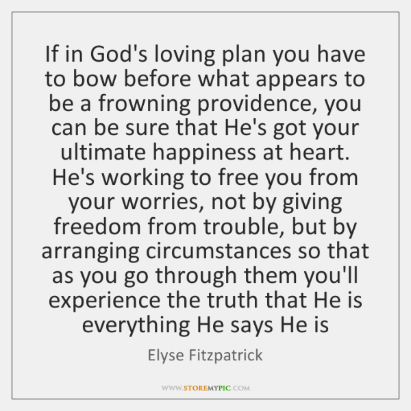If in God's loving plan you have to bow before what appears ...