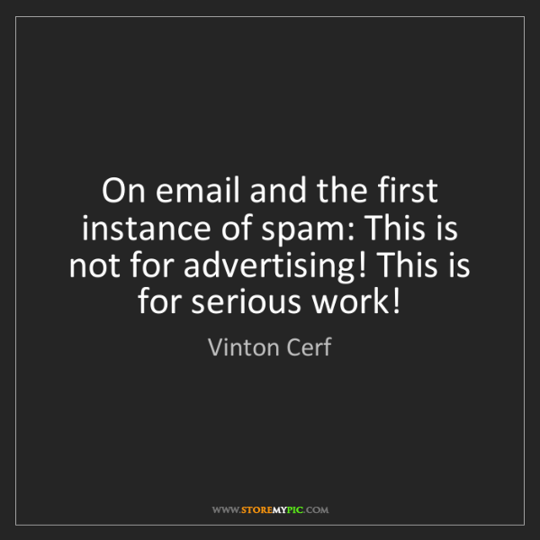 Vinton Cerf: On email and the first instance of spam: This is not...