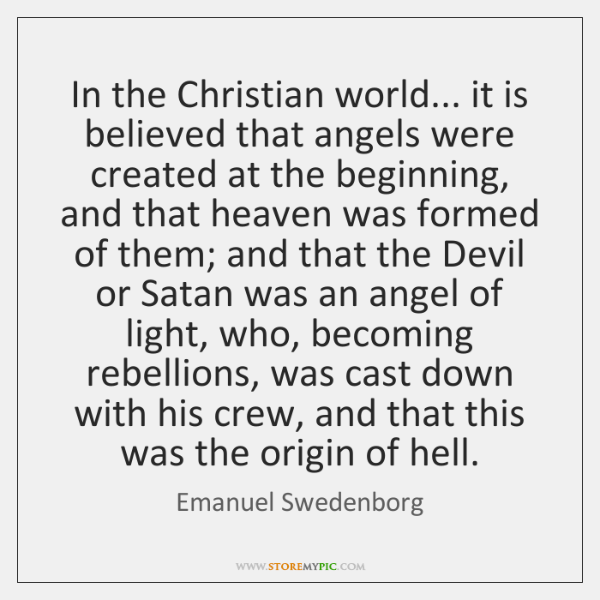 In the Christian world... it is believed that angels were created at ...