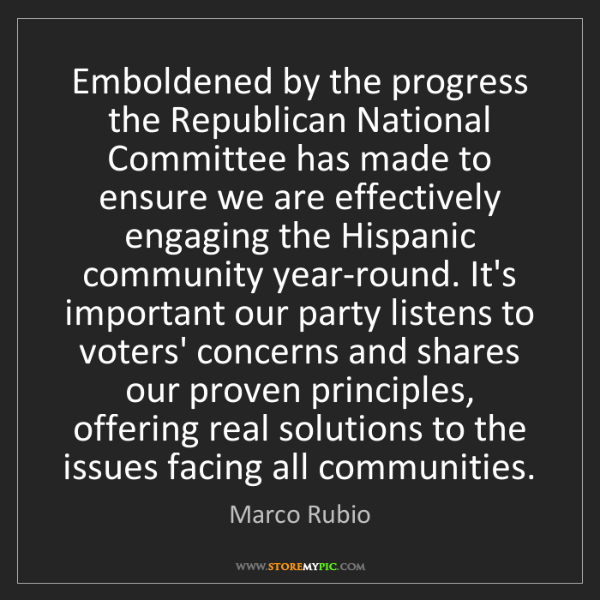 Marco Rubio: Emboldened by the progress the Republican National Committee...