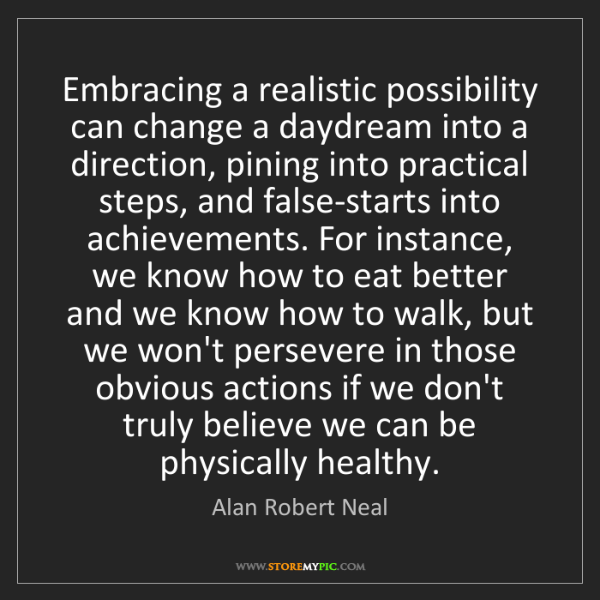 Alan Robert Neal: Embracing a realistic possibility can change a daydream...