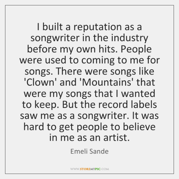 I built a reputation as a songwriter in the industry before my ...