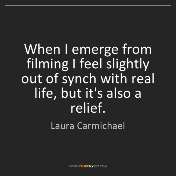 Laura Carmichael: When I emerge from filming I feel slightly out of synch...