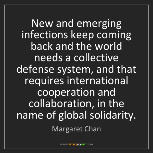 Margaret Chan: New and emerging infections keep coming back and the...