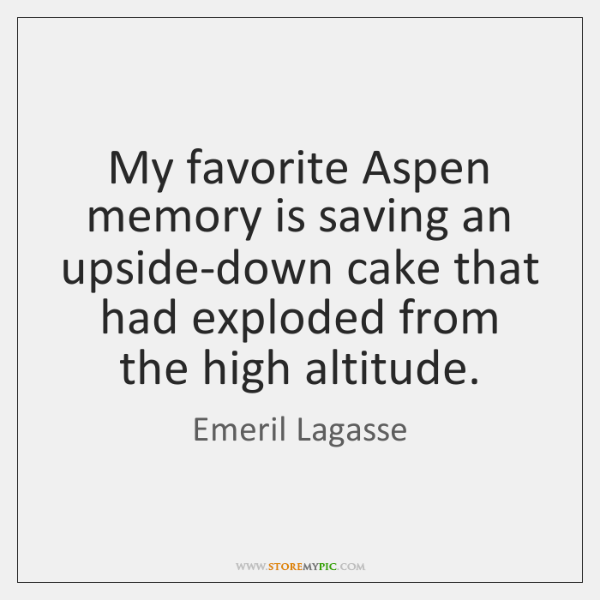 My favorite Aspen memory is saving an upside-down cake that had exploded ...