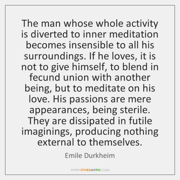 The man whose whole activity is diverted to inner meditation becomes insensible ...