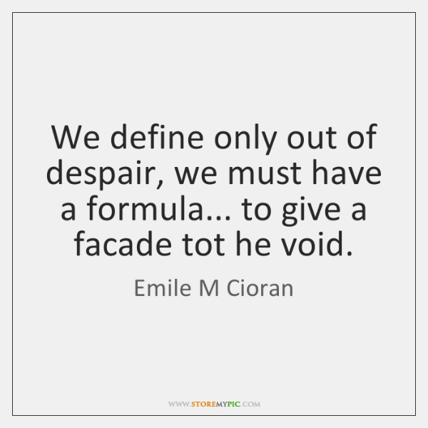 We define only out of despair, we must have a formula... to ...