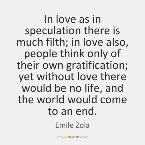 In love as in speculation there is much filth; in love also, ...