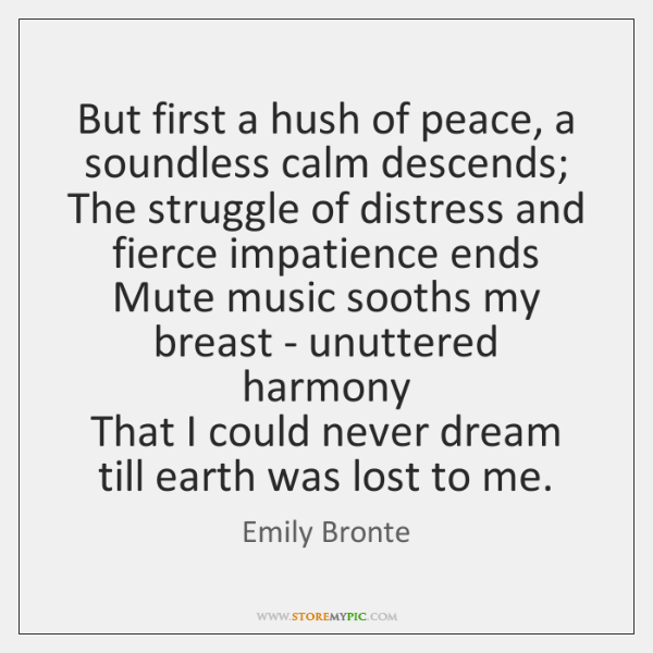 But first a hush of peace, a soundless calm descends;   The struggle ...