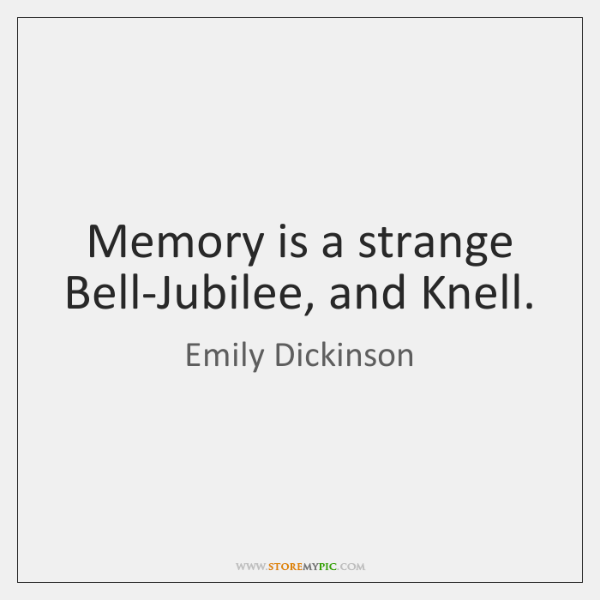 Memory is a strange Bell-Jubilee, and Knell.