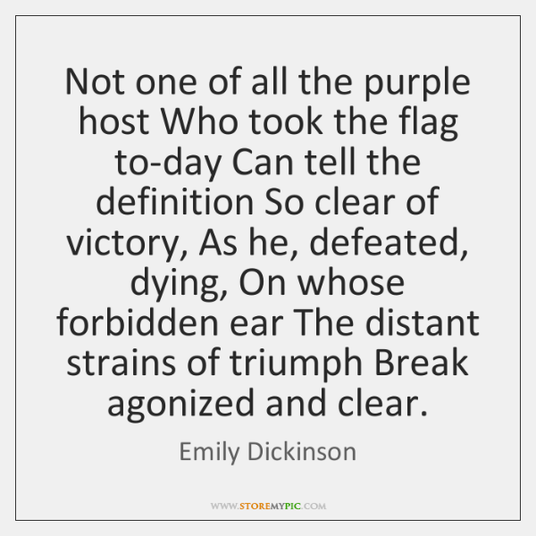 Not one of all the purple host Who took the flag to-day ...