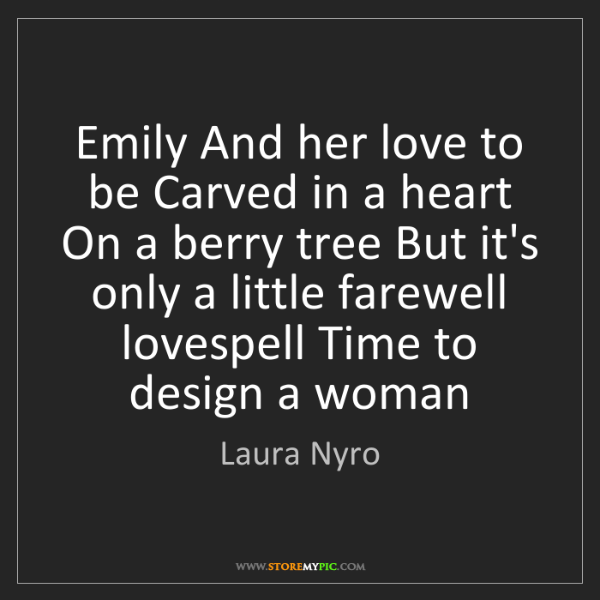 Laura Nyro: Emily And her love to be Carved in a heart On a berry...