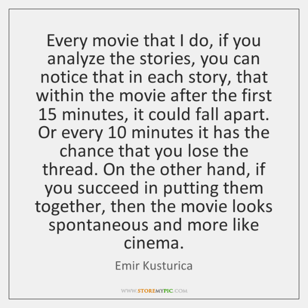 Every movie that I do, if you analyze the stories, you can ...