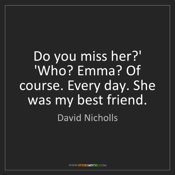 David Nicholls: Do you miss her?' 'Who? Emma? Of course. Every day. She...