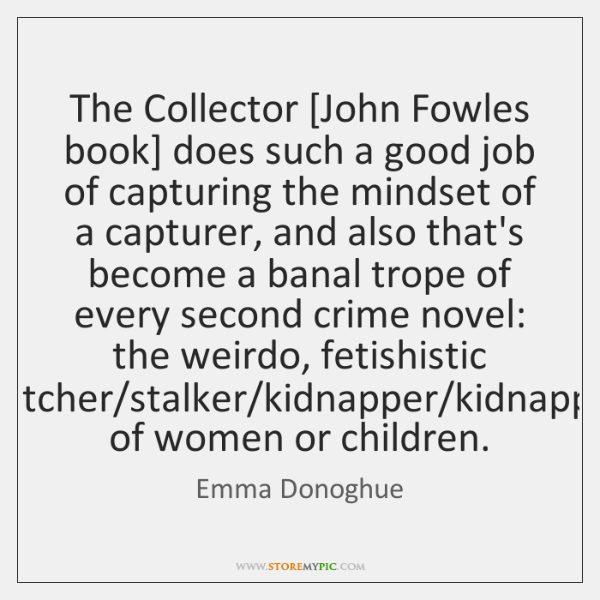 The Collector [John Fowles book] does such a good job of capturing ...