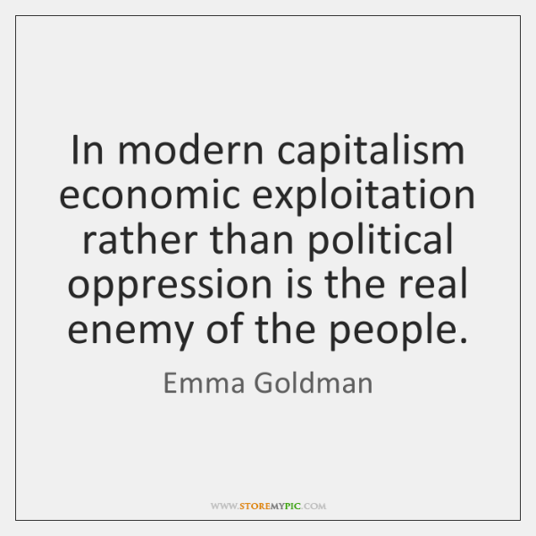 In modern capitalism economic exploitation rather than political oppression is the real ...
