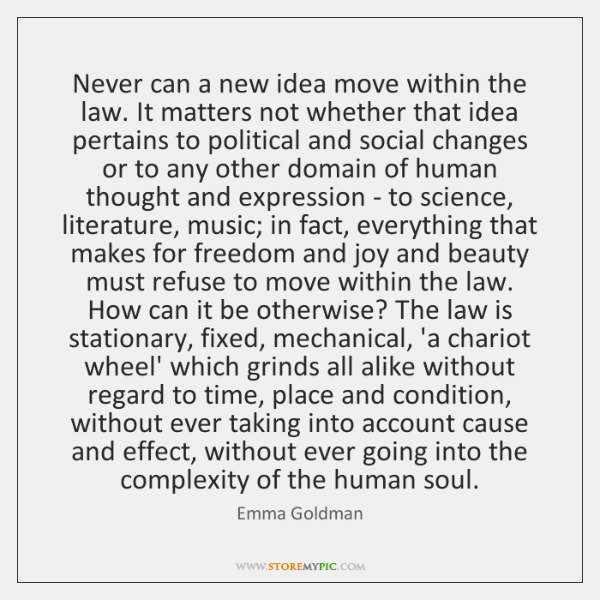 Never can a new idea move within the law. It matters not ...