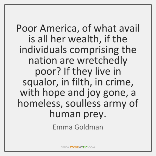 Poor America, of what avail is all her wealth, if the individuals ...